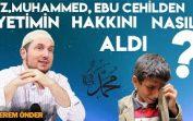 Hz. Muhammed, Ebu Cehil'den yetimin hakkını nasıl aldı? / Kerem Önder